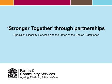 'Stronger Together' through partnerships Specialist Disability Services and the Office of the Senior Practitioner.