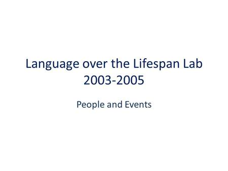 Language over the Lifespan Lab 2003-2005 People and Events.