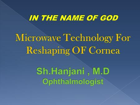 Microwave for reshaping of cornea - Microwave technology uses since 15 years. - Currently in initial testing. - Is known as keraflex. - Single low energy.