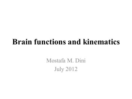 Brain functions and kinematics Mostafa M. Dini July 2012.