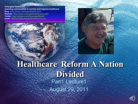 Healthcare Reform A Nation Divided Part1 Lecture1 August 29, 2011.
