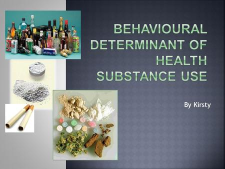 By Kirsty. Substance use is considered to be a determinant of health as youth at this stage of their lifespan start to experiment with different substances.
