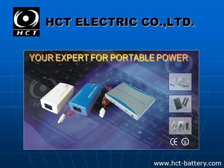 HCT ELECTRIC CO.,LTD. www.hct-battery.com. HCT ELECTRIC CO.,LTD.  Focus on people  Progress by professionalism  Promote market by honor  Prosper business.