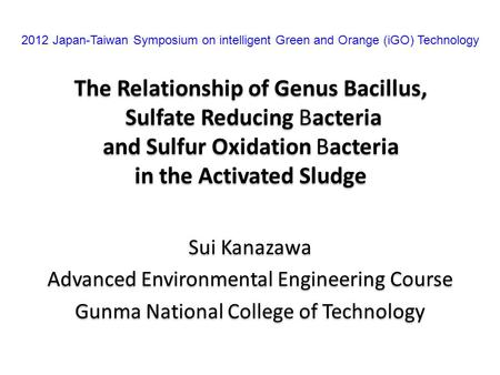 The Relationship of Genus Bacillus, Sulfate Reducing Bacteria and Sulfur Oxidation Bacteria in the Activated Sludge Sui Kanazawa Advanced Environmental.