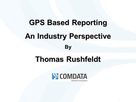 GPS Based Reporting An Industry Perspective By Thomas Rushfeldt.