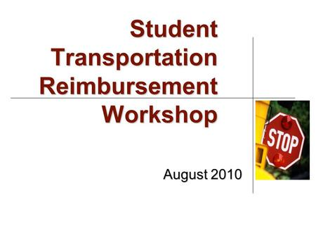Student Transportation Reimbursement Workshop August 2010.