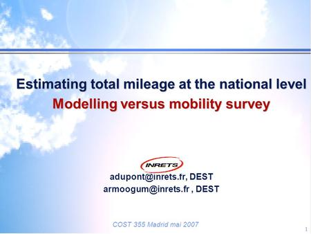 COST 355 Madrid mai 2007 1 Estimating total mileage at the national level Estimating total mileage at the national level Modelling versus mobility survey.