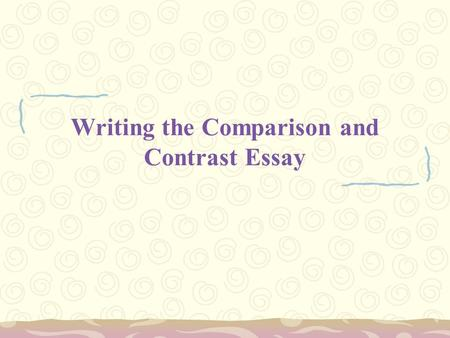 Writing the Comparison and Contrast Essay