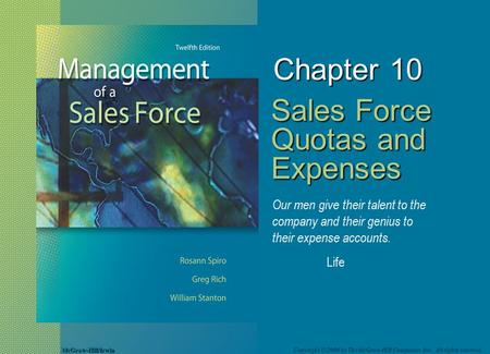 McGraw-Hill/Irwin Copyright © 2008 by The McGraw-Hill Companies, Inc. All rights reserved. Chapter 10 Sales Force Quotas and Expenses Our men give their.