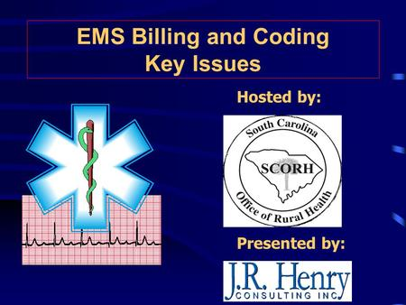 Presented by: EMS Billing and Coding Key Issues Hosted by:
