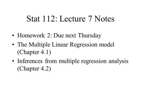 Stat 112: Lecture 7 Notes Homework 2: Due next Thursday The Multiple Linear Regression model (Chapter 4.1) Inferences from multiple regression analysis.