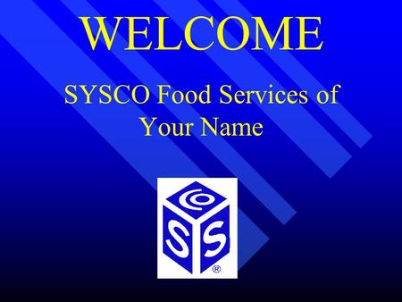 WELCOME SYSCO Food Services of Your Name. ALIGNING COMPENSATION AND REWARDS WITH SYSCO's GOALS.