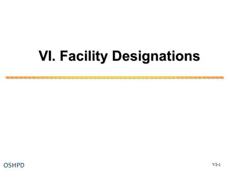 VI. Facility Designations VI-1. Facility Designations Objective: Participants will understand: 1) The three types of facilities that can be designated,