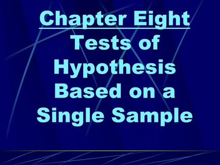 Chapter Eight Tests of Hypothesis Based on a Single Sample.