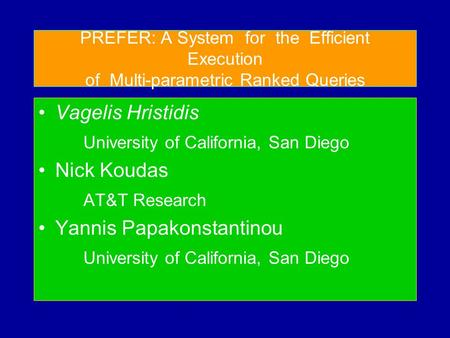 PREFER: A System for the Efficient Execution of Multi-parametric Ranked Queries Vagelis Hristidis University of California, San Diego Nick Koudas AT&T.