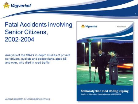 Senior-OLA 1 Fatal Accidents involving Senior Citizens, 2002-2004 Analysis of the SRA's in-depth studies of private car drivers, cyclists and pedestrians,