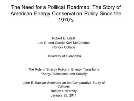 The Need for a Political Roadmap: The Story of American Energy Conservation Policy Since the 1970's Robert D. Lifset Joe C. and Carole Kerr McClendon Honors.