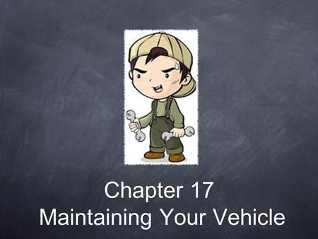 Chapter 17 Maintaining Your Vehicle. Owner's Manual Provides valuable information about your vehicle and it's systems.
