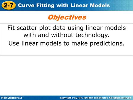 Objectives Fit scatter plot data using linear models with and without technology. Use linear models to make predictions.
