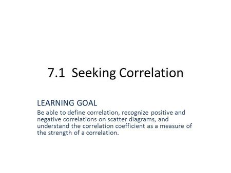 7.1 Seeking Correlation LEARNING GOAL