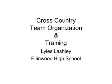 Cross Country Team Organization & Training Lyles Lashley Ellinwood High School.