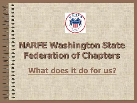 NARFE Washington State Federation of Chapters What does it do for us?