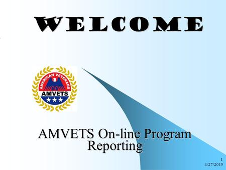 4/27/2015 1 WELCOME WELCOME AMVETS On-line Program Reporting.