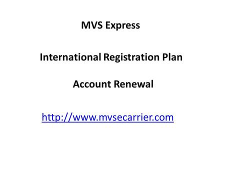 MVS Express International Registration Plan Account Renewal http://www.mvsecarrier.com.