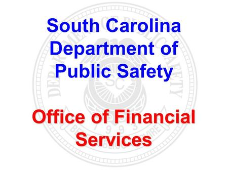 South Carolina Department of Public Safety Office of Financial Services.