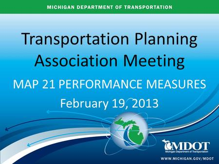 Transportation Planning Association Meeting MAP 21 PERFORMANCE MEASURES February 19, 2013.
