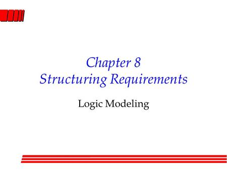 Chapter 8 Structuring Requirements Logic Modeling.