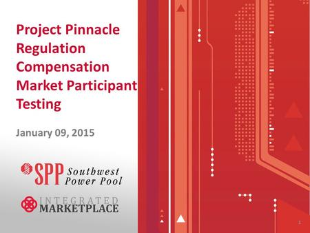 Project Pinnacle Regulation Compensation Market Participant Testing January 09, 2015 1.
