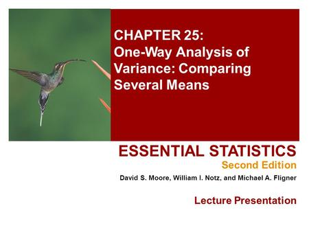 CHAPTER 25: One-Way Analysis of Variance: Comparing Several Means ESSENTIAL STATISTICS Second Edition David S. Moore, William I. Notz, and Michael A. Fligner.