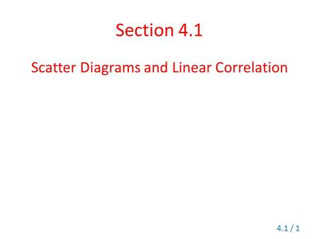 Section 4.1 Scatter Diagrams and Linear Correlation 4.1 / 1.