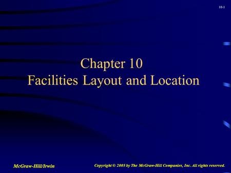 10-1 Chapter 10 Facilities Layout and Location McGraw-Hill/Irwin Copyright © 2005 by The McGraw-Hill Companies, Inc. All rights reserved.