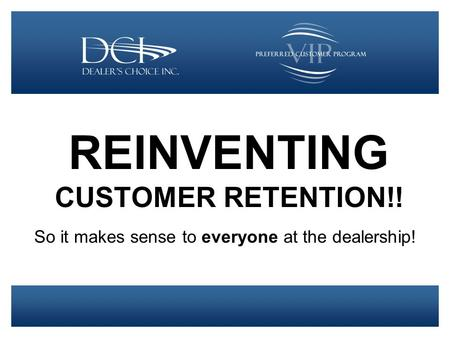 REINVENTING CUSTOMER RETENTION!! So it makes sense to everyone at the dealership!