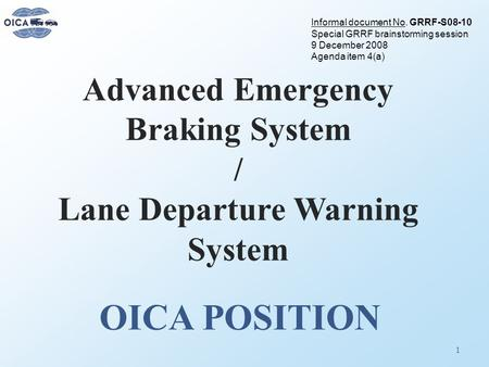 Advanced Emergency Braking System / Lane Departure Warning System OICA POSITION 1 Informal document No. GRRF-S08-10 Special GRRF brainstorming session.