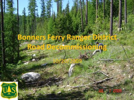 Bonners Ferry Ranger District Road Decommissioning 10/20/2009.