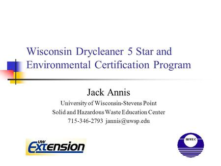 Wisconsin Drycleaner 5 Star and Environmental Certification Program Jack Annis University of Wisconsin-Stevens Point Solid and Hazardous Waste Education.