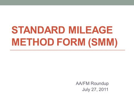 STANDARD MILEAGE METHOD FORM (SMM) AA/FM Roundup July 27, 2011.