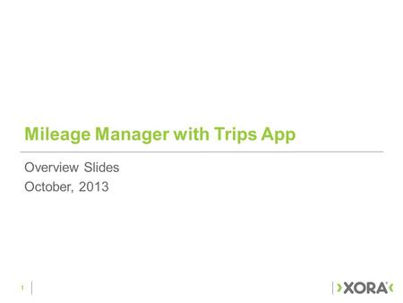 Mileage Manager with Trips App 1 Overview Slides October, 2013.