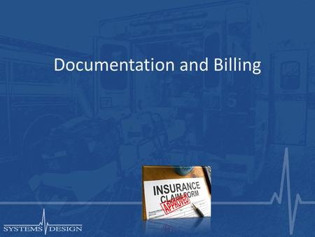 Documentation and Billing. EMS Documentation Uses Legal record Continuity of care with hospital Internal quality assurance Billing record.