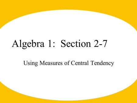 Algebra 1: Section 2-7 Using Measures of Central Tendency.
