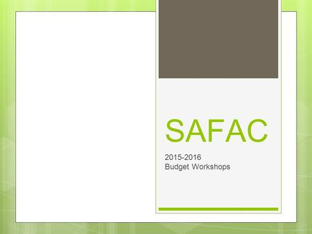 SAFAC 2015-2016 Budget Workshops. What is SAFAC? SAFAC allocates funding to undergraduate student organizations that are registered with COSO At least.