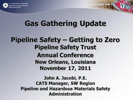 U.S. Department of Transportation Pipeline and Hazardous Materials Safety Administration Gas Gathering Update Pipeline Safety – Getting to Zero Pipeline.