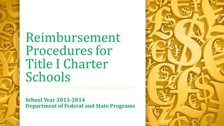Reimbursement Procedures for Title I Charter Schools School Year 2013-2014 Department of Federal and State Programs.