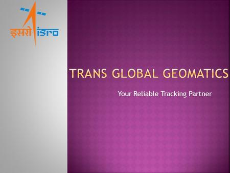 Your Reliable Tracking Partner  GPS Live Tracking  GPS with Fuel Monitoring  GPS with Camera  GPS for Schools  GPS for Pets & Elders & Personal.