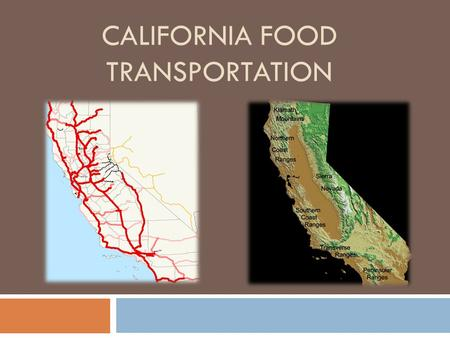 CALIFORNIA FOOD TRANSPORTATION. CA grows over 400 different crops!