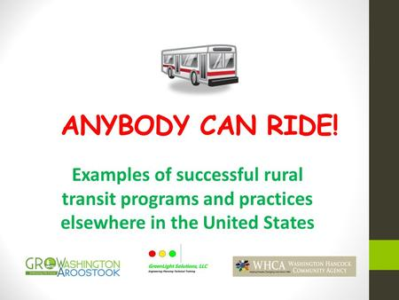 ANYBODY CAN RIDE! Examples of successful rural transit programs and practices elsewhere in the United States.