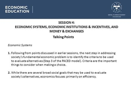 SESSION 4: ECONOMIC SYSTEMS, ECONOMIC INSTITUTIONS & INCENTIVES, AND MONEY & EXCHANGES Talking Points Economic Systems 1. Following from points discussed.